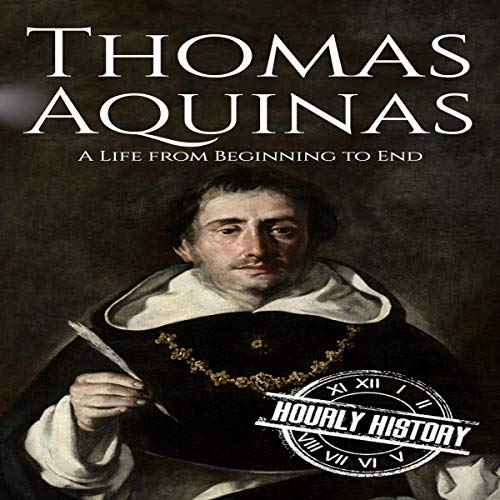 Thomas Aquinas: A Life from Beginning to End Audiobook By Hourly History cover art