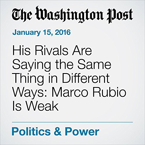 His Rivals Are Saying the Same Thing in Different Ways: Marco Rubio Is Weak audiobook cover art
