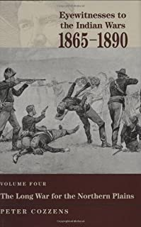 Eyewitnesses to the Indian Wars - Volume 4: Volume Four: the Long War for the Northern Plains