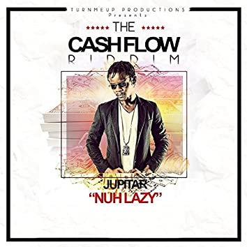 Nuh Lazy (The Cashflow Riddim) [Turn Me Up Productions Presents]