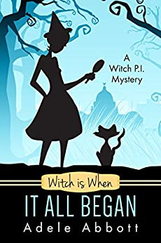 Witch Is When It All Began (A Witch P.I. Mystery Book 1) (English Edition) von [Adele Abbott]