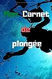 Mon Carnet de plongée: Carnet adapté et pratique pour vous permettre d'enregistrer les...