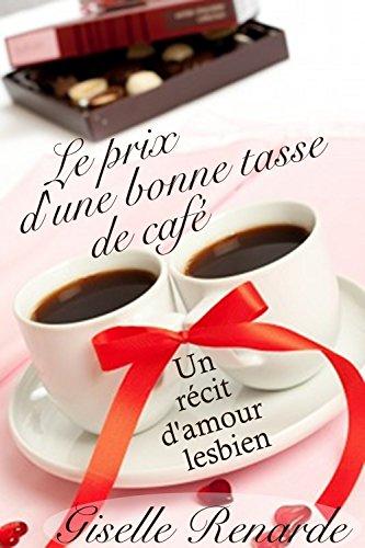 Le prix d'une bonne tasse de café: Un récit d'amour lesbien (French Edition)