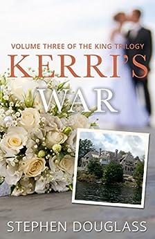 KERRI'S WAR: VOLUME THREE OF THE KING TRILOGY by [Stephen Douglass]