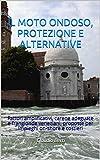 IL MOTO ONDOSO, PROTEZIONE E ALTERNATIVE: Fattori amplificativi, carene adeguate e frangionde veneziani, proposte per impieghi on-shore e costieri (Italian Edition)