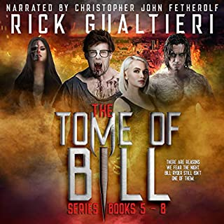 The Tome of Bill Series: Books 5-8     Goddamned Freaky Monsters, Half A Prayer, The Wicked Dead, The Last Coven              By:                                                                                                                                 Rick Gualtieri                               Narrated by:                                                                                                                                 Christopher John Fetherolf                      Length: 55 hrs and 58 mins     786 ratings     Overall 4.7