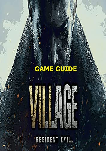 RESIDENT EVIL VILLAGE: THE COMPLETE GUIDE FOR PROFESSINAL PLAYERS (English Edition)