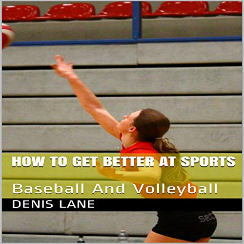 How to Get Better at Sports: Baseball and Volleyball audiobook cover art