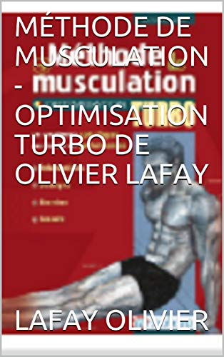 MÉTHODE DE MUSCULATION - OPTIMISATION TURBO DE OLIVIER LAFAY (French Edition)