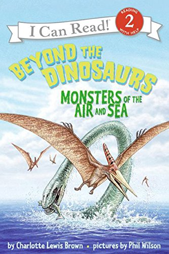 Beyond the Dinosaurs: Monsters of the air and sea (I Can Read Level 2) (English Edition)