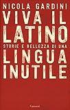 Viva il latino. Storie e bellezza di una lingua inutile (Copertina rigida)