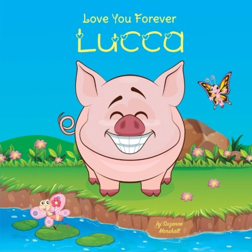 Love You Forever, Lucca: Personalized Book: Love You Forever (Love You Forever Book, I Love You Forever, Love Books for Kids, Personalized Books, Personalized Gifts)