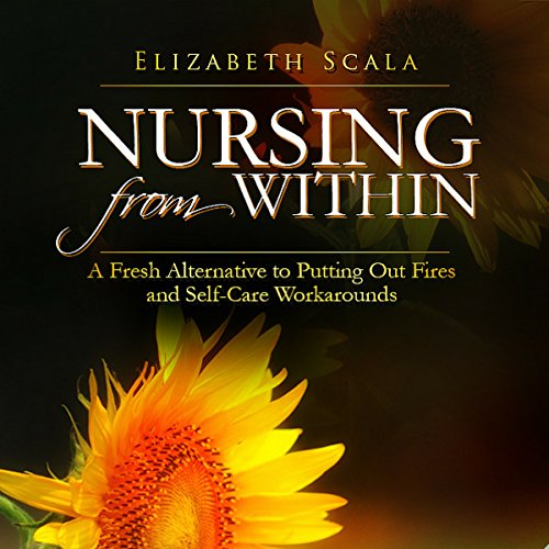 Nursing from Within: A Fresh Alternative to Putting out Fires and Self-care Workarounds cover art