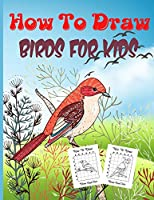 How To Draw Birds For Kids: A Step-by-Step Drawing and Activity Book for Kids to Learn to Draw Birds