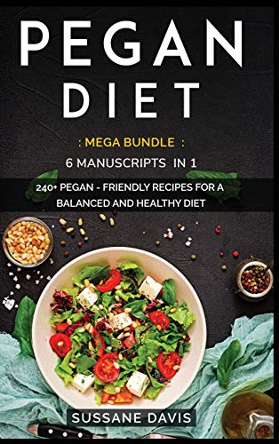PEGAN DIET: MEGA BUNDLE - 6 Manuscripts in 1 - 240+ Pegan - friendly recipes for a balanced and healthy diet