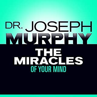The Miracles of Your Mind                   By:                                                                                                                                 Dr. Joseph Murphy                               Narrated by:                                                                                                                                 Sean Pratt                      Length: 2 hrs and 17 mins     7 ratings     Overall 4.9