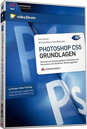 Photoshop CS5 Grundlagen - Video-Training - 12 Stunden Video-Training (AW Videotraining Grafik/Fotografie)