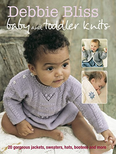 Debbie Bliss Baby & Toddler Knits: 20 Gorgeous Jackets, Sweaters, Hats, Bootees and More (English Edition)