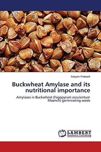Buckwheat Amylase and its nutritional importance: Amylases in Buckwheat (Fagopyrum esculentum Moench) germinating seeds