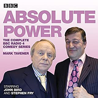 Absolute Power     The Complete BBC Radio 4 Radio Comedy Series              By:                                                                                                                                 Mark Tavener                               Narrated by:                                                                                                                                 Stephen Fry,                                                                                        John Bird                      Length: 10 hrs and 4 mins     23 ratings     Overall 4.8