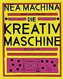 NEA MACHINA: Die Kreativmaschine. Next Edition - Martin Poschauko;Thomas Poschauko