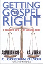 Getting the Gospel Right: A Balanced View of Calvinism and Arminianism by C. Gordon Olson (November 14,2005)