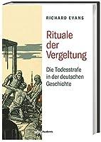 Rituale der Vergeltung: Die Todesstrafe in der deutschen Geschichte - 1532-1987