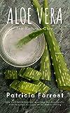 Aloe Vera: Nature's Cure: Aloe Vera Health Benefits, Aloe Vera Gel, Naturopathy, Aloe Vera Hair, Ayurvedic Herbs, Natuarl Healing (Natuarl Home Ayurvedic Remedies Book 1)