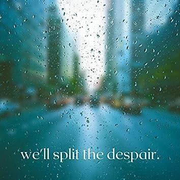 We'll Split the Despair