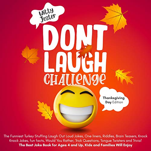 Don't Laugh Challenge Thanksgiving Edition: The Funniest, Turkey Stuffing, Laugh Out Loud Jokes, One Liners, Riddles, Brain Teasers, Knock-Knock Jokes, Fun Facts, Would You Rather, Trick Questions, Tongue Twisters, and Trivia! The Best Joke Book for Ages 4 and Up, Kids and Families Will Enjoy