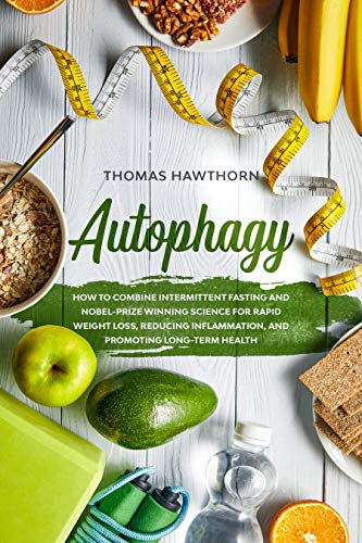 Autophagy: How to Combine Intermittent Fasting and Nobel-Prize Winning Science for Rapid Weight Loss, Reducing Inflammation, and Promoting Long-Term Health (English Edition)