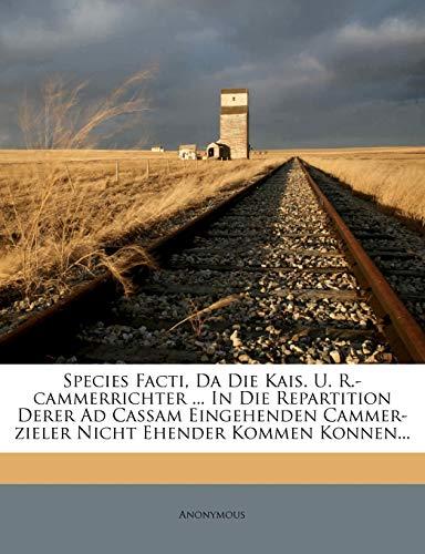 Species Facti, Da Die Kais. U. R.-Cammerrichter ... in Die Repartition Derer Ad Cassam Eingehenden Cammer-Zieler Nicht Ehender Kommen Konnen...
