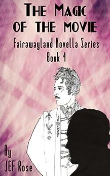 The Magic Of The Movie (The Fairawayland Novella Series Book 4) by [J.E.F. Rose]