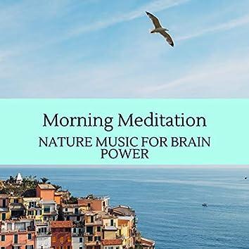 Morning Meditation - Nature Music for Brain Power