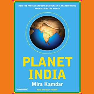 Planet India     How the Fastest Growing Democracy Is Transforming America and the World              By:                                                                                                                                 Mira Kamdar                               Narrated by:                                                                                                                                 Shelly Frasier                      Length: 11 hrs and 16 mins     40 ratings     Overall 3.2