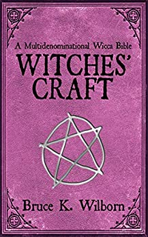 Witches' Craft: A Multidenominational Wicca Bible by [Bruce K. Wilborn]