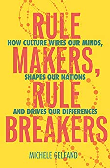 Rule Makers, Rule Breakers: Tight and Loose Cultures and the Secret Signals That Direct Our Lives by [Michele J. Gelfand]