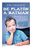 De Platón a Batman: Manual para educar con sabiduría y valores (Educación)