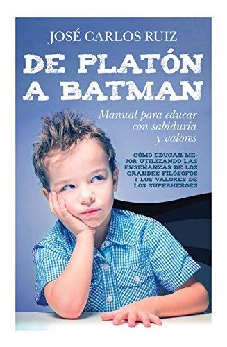 De Platón a Batman: Manual para educar con sabiduría y valores (Educación) (Spanish Edition)