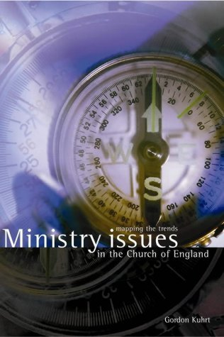 Ministry Issues for the Church of England: Mapping the Trends by Gordon Kuhrt (2001-11-20)
