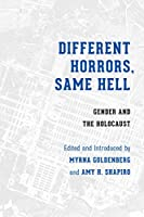 Different Horrors / Same Hell: Gender and the Holocaust (Stephen S. Weinstein Series in Post-Holocaust Studies)