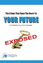 The 3 Keys That Open The Doors To Your Future: A distillation by Chris Gooden