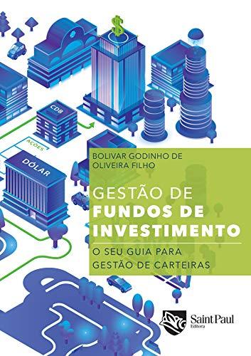 Gestão de Fundos de Investimentos - o seu Guia Para Gestão de Carteiras: o seu Guia Para Gestão de Carteiras