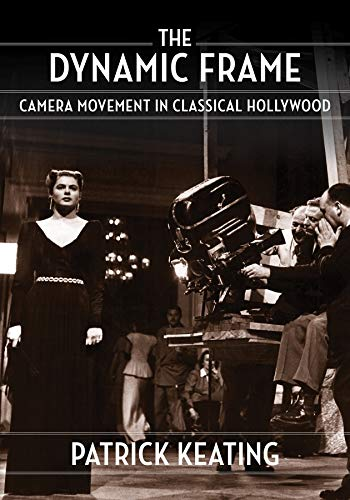 The Dynamic Frame: Camera Movement in Classical Hollywood (Film and Culture Series)