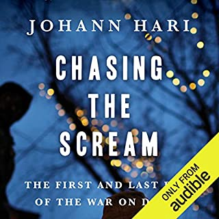 Chasing the Scream     The First and Last Days of the War on Drugs              By:                                                                                                                                 Johann Hari                               Narrated by:                                                                                                                                 Tim Gerard Reynolds                      Length: 14 hrs and 10 mins     3,303 ratings     Overall 4.7