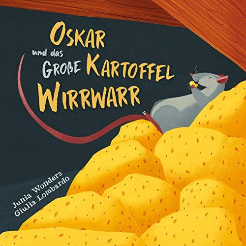 Oskar und das große Kartoffel Wirrwarr (Kinderbuch, Gute Nacht Geschichte, Bilderbuch, Reimgeschichte für Kinder, ab 3-8 Jahren)