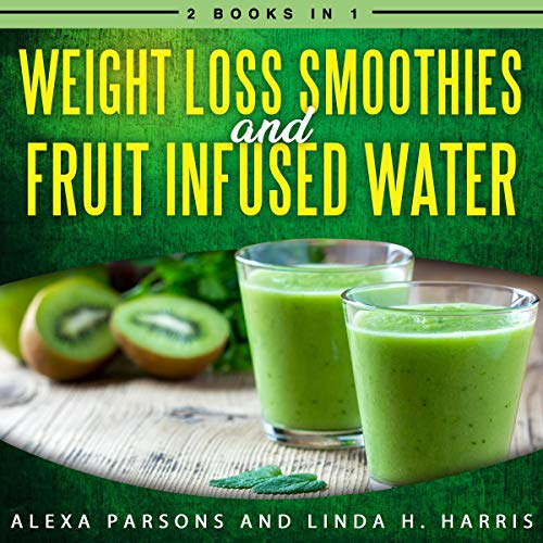 Weight Loss Smoothies and Fruit Infused Water: 2 Books in 1 audiobook cover art