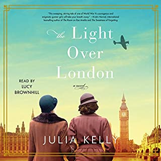 The Light over London                   Written by:                                                                                                                                 Julia Kelly                               Narrated by:                                                                                                                                 Lucy Brownhill                      Length: 9 hrs and 51 mins     14 ratings     Overall 4.3
