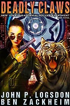 Deadly Claws (New York Paranormal Police Department Book 3) by [John P. Logsdon, Ben Zackheim]