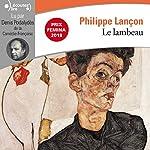 Le Lambeau                   De :                                                                                                                                 Philippe Lançon                               Lu par :                                                                                                                                 Denis Podalydès                      Durée : 16 h et 3 min     179 notations     Global 4,6